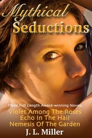 Mythical Seductions ebook by J L Miller