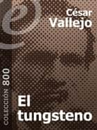 El tungsteno ebook by César Vallejo, Javier Correa