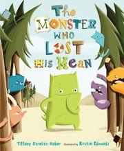 The Monster Who Lost His Mean ebook by Tiffany Strelitz Haber,Kirstie Edmunds