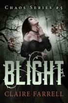 Blight - Chaos #5 ebook by Claire Farrell