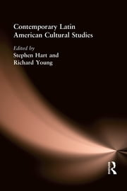 Contemporary Latin American Cultural Studies ebook by Stephen Hart,Richard A. Young