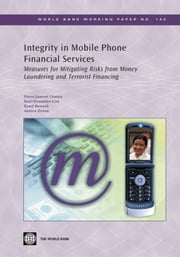 Integrity In Mobile Phone Financial Services: Measures For Mitigating The Risks From Money Laundering And Terrorist Financing ebook by Chatain Pierre-Laurent; Hernandez-Coss Raul; Borowik Kamil; Zerzan Andrew