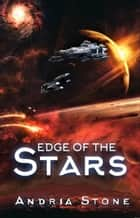 Edge Of The Stars - The EDGE Trilogy, #2 ebook by Andria Stone