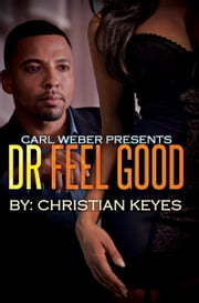 Dr. Feelgood - Carl Weber Presents ebook by Christian Keyes