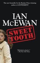 Sweet Tooth - A Novel ebook by Ian McEwan