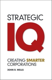 Strategic IQ - Creating Smarter Corporations ebook by John Wells