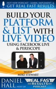 Build Your Platform & List with Live Video - Real Fast Results, #10 ebook by Daniel Hall