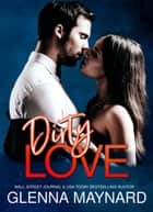 Dirty Love - Fghting Dirty, #1 ebook by Glenna Maynard