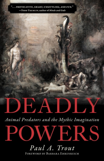 Deadly Powers - Animal Predators and the Mythic Imagination ebook by Paul A. Trout