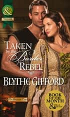 Taken by the Border Rebel (Mills & Boon Historical) (The Brunson Clan, Book 3) ebook by Blythe Gifford