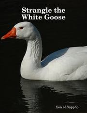 Strangle the White Goose ebook by Son of Sappho
