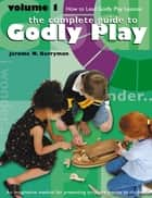 The Complete Guide to Godly Play - Volume 1 ebook by Jerome W. Berryman, Cheryl V. Minor