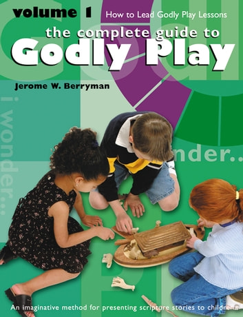 The Complete Guide to Godly Play - Volume 1 ebook by Jerome W. Berryman