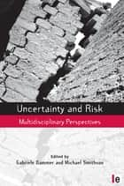 Uncertainty and Risk - Multidisciplinary Perspectives ebook by Michael Smithson, Gabriele Bammer