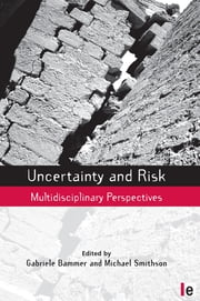 Uncertainty and Risk - Multidisciplinary Perspectives ebook by Michael Smithson,Gabriele Bammer