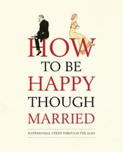 How to be Happy Though Married ebook by Old House Books