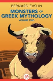 Monsters of Greek Mythology - Volume Two ebook by Bernard Evslin
