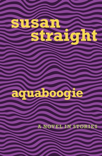 Aquaboogie - A Novel in Stories ebook by Susan Straight