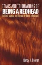 Trials and Tribulations of Being a Redhead - Bullied, Taunted and Teased for Being a Redhead ebook by Nancy K Renner