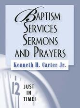 Just in Time! Baptism Services, Sermons, and Prayers ebook by Carter, Kenneth H. Jr.