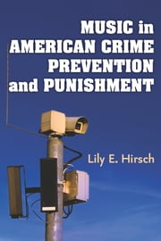 Music in American Crime Prevention and Punishment ebook by Lily E. Hirsch