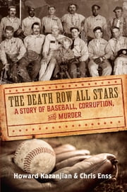 Death Row All Stars - A Story of Baseball, Corruption, and Murder ebook by Chris Enss,Howard Kazanjian