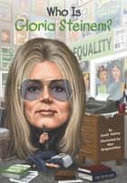 Who Is Gloria Steinem? ebook by Sarah Fabiny, Max Hergenrother, Who HQ