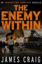 The Enemy Within - An Inspector Carlyle Novella ebook by James Craig
