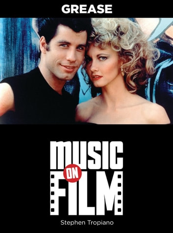 Grease - Music on Film Series ebook by Stephen Tropiano