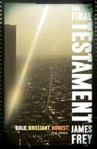 The Final Testament ebook by James Frey