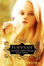 Forever (Paradise Falls Trilogy Book Three) ebook by M. H. Strom