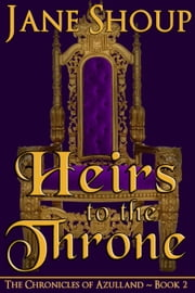 Heirs to the Throne - The Chronicles of Azulland - Book 2 ebook by Jane Shoup