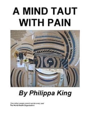 A Mind Taut With Pain ebook by King, Phillipa
