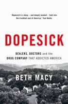 Dopesick - Dealers, Doctors and the Drug Company that Addicted America ebook by