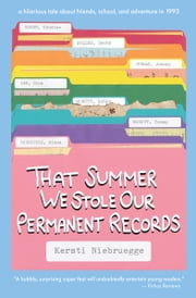 That Summer We Stole Our Permanent Records ebook by Kersti Niebruegge