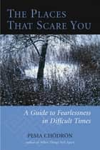 The Places That Scare You ebook by Pema Chodron