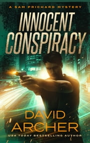 Innocent Conspiracy - A Sam Prichard Mystery ebook by David Archer