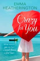 Crazy For You: HarperImpulse Contemporary Romance ebook by Emma Heatherington