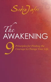 The Awakening - 9 Principles for Finding the Courage to Change Your Life ebook by Sidra Jafri