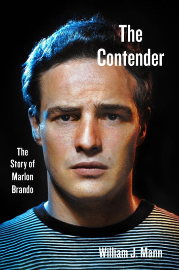 The Contender - The Story of Marlon Brando ebook by William J. Mann