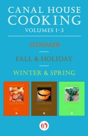 Canal House Cooking Volumes One Through Three - Summer, Fall & Holiday, Winter & Spring ebook by Christopher Hirsheimer,Melissa Hamilton