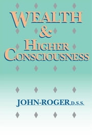 Wealth & Higher Consciousness ebook by John-Roger