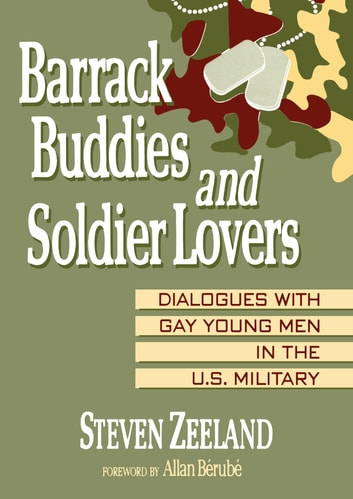Barrack Buddies and Soldier Lovers - Dialogues With Gay Young Men in the U.S. Military ebook by Steven Zeeland