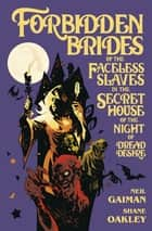Forbidden Brides of the Faceless Slaves in the Secret House of the Night of Dread Desire ebook by Neil Gaiman, Shane Oakley