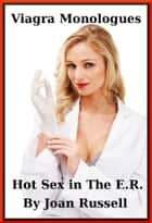The Viagra Monologues: Hot Sex in The E.R. ebook by Joan Russell