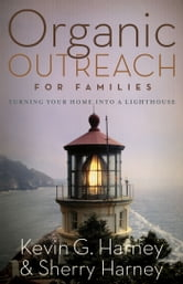 Organic Outreach for Families - Turning Your Home into a Lighthouse ebook by Kevin & Sherry Harney