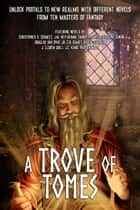 A Trove Of Tomes - 10 Epic Fantasy Novel Bundle ebook by Christopher D. Schmitz, J.M. Ney-Grimm, Danny F. Santos,...