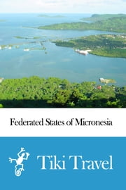 Federated States of Micronesia Travel Guide - Tiki Travel ebook by Tiki Travel