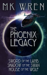 The Phoenix Legacy - Sword of the Lamb, Shadow of the Swan, House of the Wolf ebook by M.K. Wren
