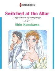 SWITCHED AT THE ALTAR (Harlequin Comics) - Harlequin Comics ebook by Metsy Hingle